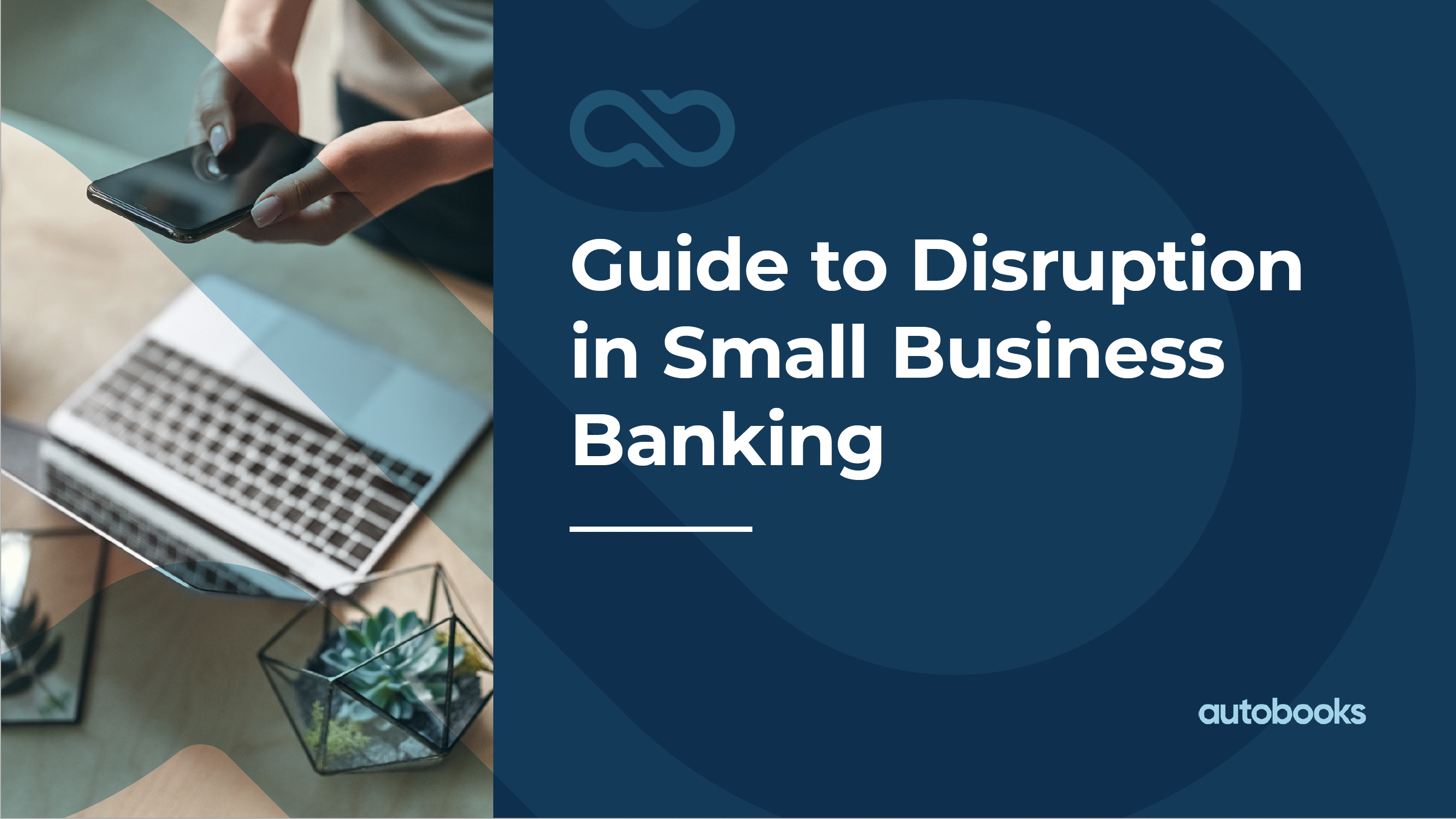Autobooks Guide toDisruption in Small Business Banking